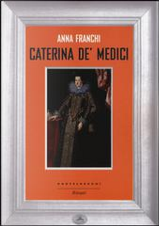 Caterina de' Medici by Anna Franchi