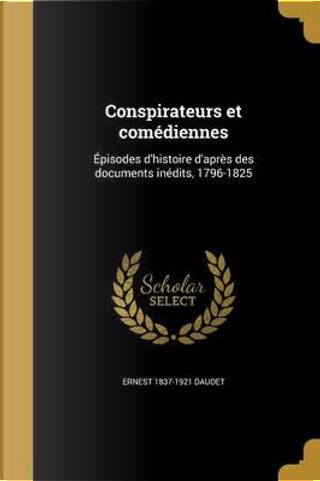 FRE-CONSPIRATEURS ET COMEDIENN by Ernest 1837-1921 Daudet