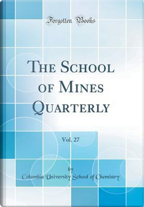 The School of Mines Quarterly, Vol. 27 (Classic Reprint) by Columbia University School Of Chemistry