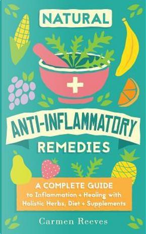 Natural Anti-Inflammatory Remedies by Carmen Reeves