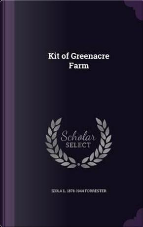 Kit of Greenacre Farm by Izola L 1878-1944 Forrester