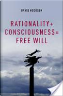Rationality + Consciousness = Free Will by David Hodgson
