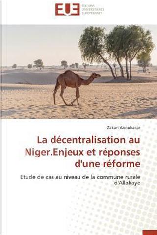 La Décentralisation au Niger.Enjeux et Reponses d'une Reforme by Aboubacar-Z