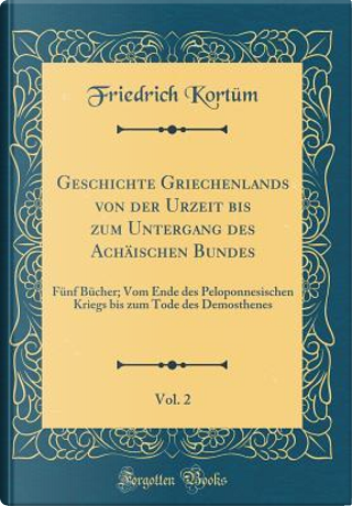 Geschichte Griechenlands von der Urzeit bis zum Untergang des Achäischen Bundes, Vol. 2 by Friedrich Kortüm