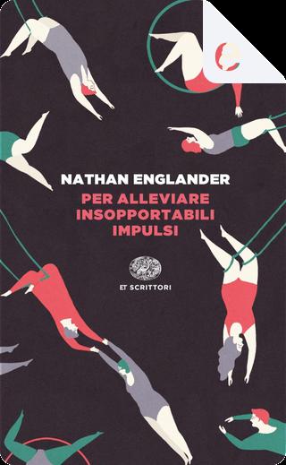 Per alleviare insopportabili impulsi by Nathan Englander