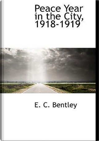 Peace Year in the City, 1918-1919 by E. C. Bentley