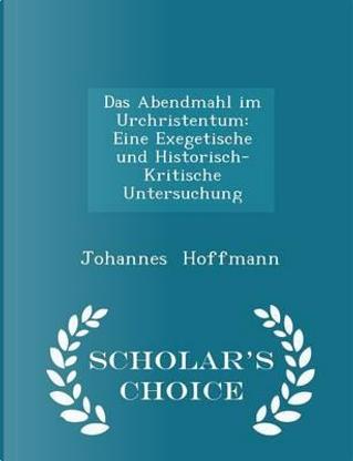 Das Abendmahl Im Urchristentum by Johannes Hoffmann