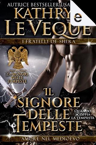 Il Signore delle Tempeste: I Fratelli de Shera Libro 1 by Kathryn Le Veque