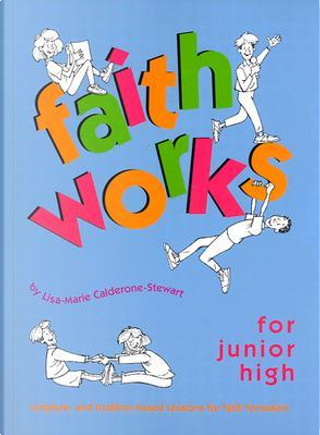 Faith Works for Junior High by Lisa-Marie Calderone-Stewart