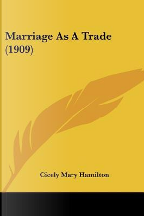 Marriage As a Trade by Cicely Mary Hamilton
