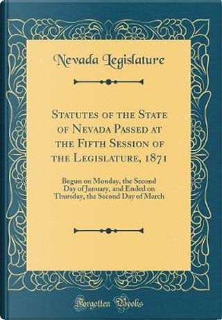 Statutes of the State of Nevada Passed at the Fifth Session of the Legislature, 1871 by Nevada Legislature