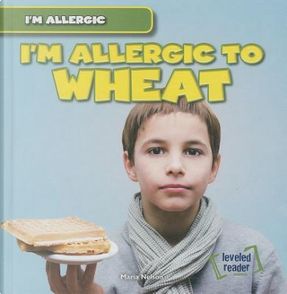 I'm Allergic to Wheat by Maria Nelson
