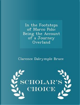 In the Footsteps of Marco Polo by Clarence Dalrymple Bruce