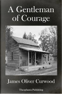 A Gentleman Of Courage by James Oliver Curwood