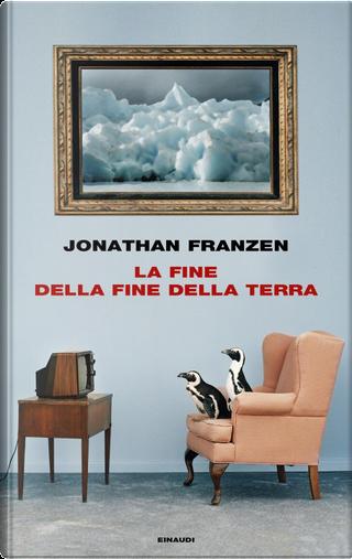 La fine della fine della terra by Jonathan Franzen