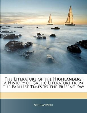 The Literature of the Highlanders by Nigel MacNeill