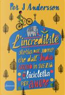 L'incredibile storia dell'uomo che dall'India arrivò in Svezia in bicicletta per amore by Per J Andersson