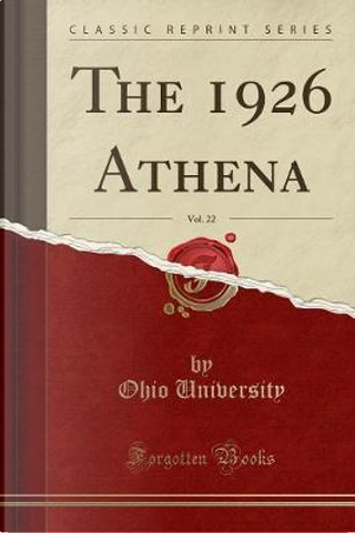 The 1926 Athena, Vol. 22 (Classic Reprint) by Ohio University