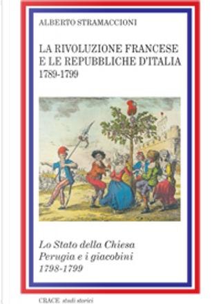 La Rivoluzione francese e le Repubbliche d'Italia 1789-1799 by Alberto Stramaccioni