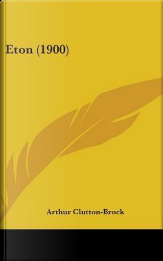 Eton (1900) by Arthur Clutton-Brock