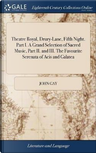 Theatre Royal, Drury-Lane, Fifth Night. Part I. a Grand Selection of Sacred Music, Part II. and III. the Favourite Serenata of Acis and Galatea by John Gay