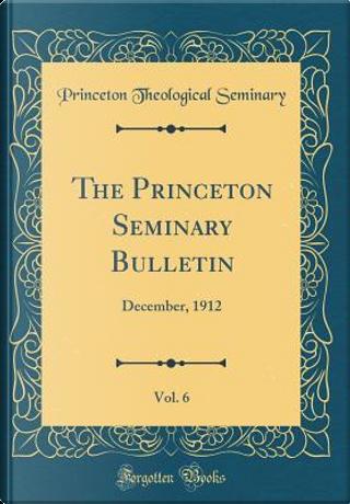 The Princeton Seminary Bulletin, Vol. 6 by Princeton Theological Seminary