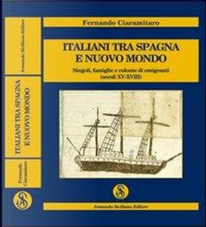 Italiani tra Spagna e Nuovo Mondo. Singoli, famiglie e colonie di emigranti (secoli XV-XVIII) by Fernando Ciaramitaro