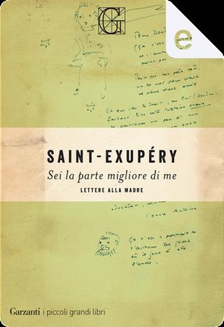 Sei la parte migliore di me by Antoine de Saint-Exupéry
