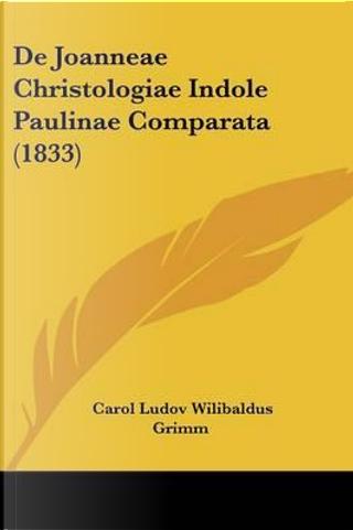 de Joanneae Christologiae Indole Paulinae Comparata (1833) by Carol Ludov Wilibaldus Grimm