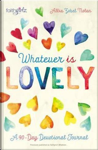 Whatever Is Lovely by Allia Zobel-Nolan