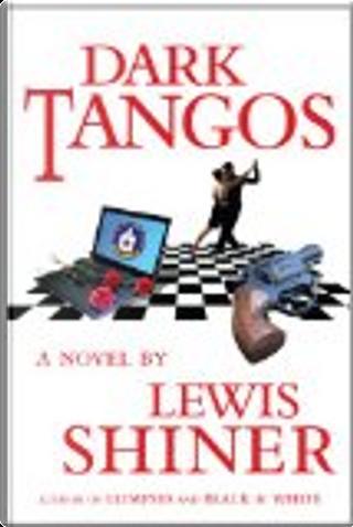 Dark Tangos by Lewis Shiner
