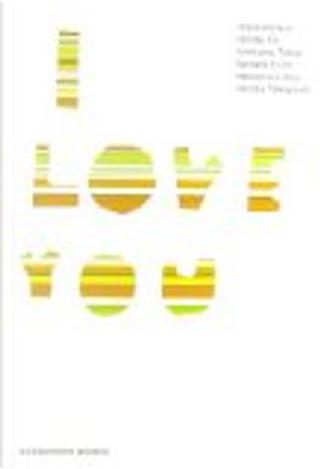 I LOVE YOU by 本多孝好, 中田 永一, 中村 航, 石田 衣良, 伊坂幸太郎, 市川拓司