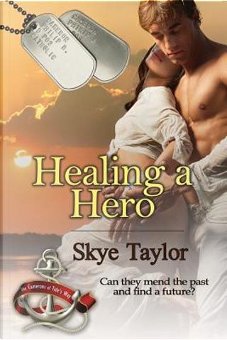 Healing a Hero by Skye Taylor