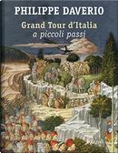 Grand Tour d'Italia a piccoli passi by Philippe Daverio