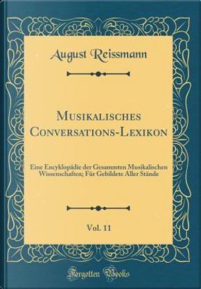 Musikalisches Conversations-Lexikon, Vol. 11 by August Reissmann