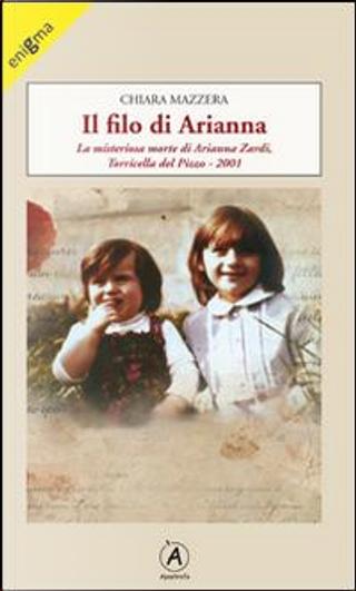 Il filo di Arianna. La misteriosa morte di Arianna Zardi, Torricella del Pizzo 2001 by Chiara Mazzera