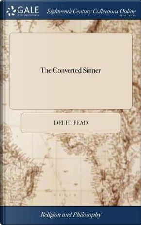 The Converted Sinner by Deuel Pead