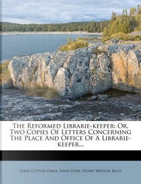 The Reformed Librarie-Keeper by John Cotton Dana