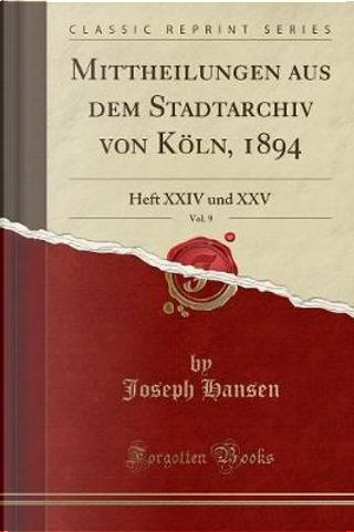 Mittheilungen aus dem Stadtarchiv von Köln, 1894, Vol. 9 by Joseph Hansen