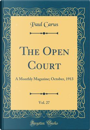 The Open Court, Vol. 27 by Paul Carus