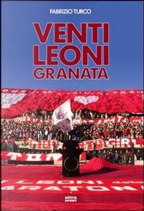 Venti leoni granata. Il Toro tremendista degli anni Settanta e Ottanta by Fabrizio Turco