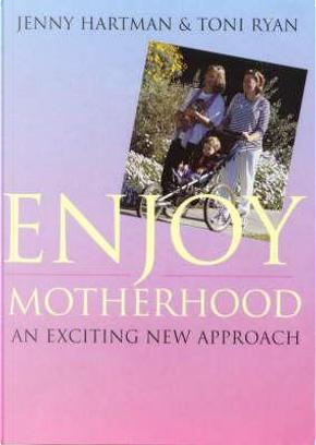 Enjoy Motherhood by Jenny Hartman