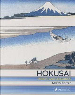 Hokusai. Prints and Drawings by Matthi Forrer