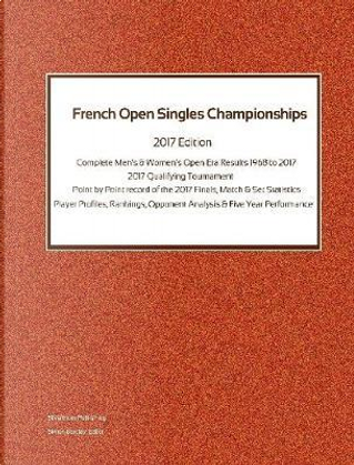 French Open Singles Championships - Complete Open Era Results 2017 Edition by Simon Barclay