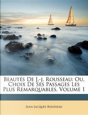Beautes de J.-J. Rousseau by Jean Jacques Rousseau