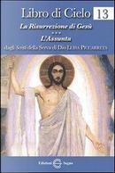 Libro di cielo 13. La risurrezione di Gesù l'assunta by Luisa Piccarreta