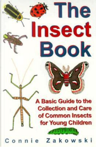 The Insect Book by Connie Zakowski