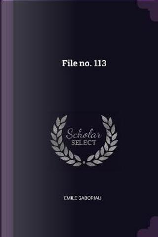 File No. 113 by Émile Gaboriau