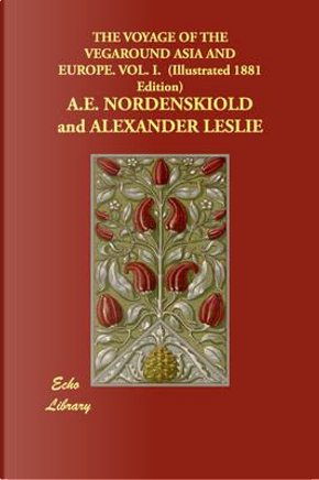 The Voyage Fo the Vegaround Asia and Europe by A. E. Nordensklold