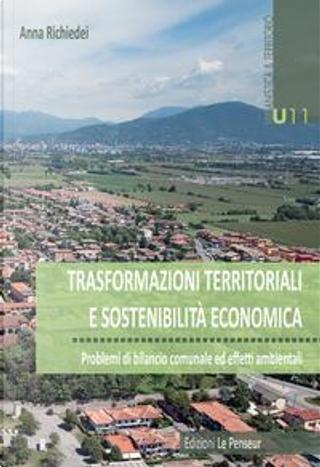 Trasformazioni territoriali e sostenibilità economica. Problemi di bilancio ed effetti ambientali by Anna Richiedei